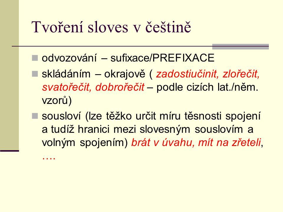 slovesa z adjektiv inchoativa (inchoare – začínat) – stávat se takovým, jak vyjadřuje základové adjektivum (šedivět, blednout, červenat) faktitivní (účinná) – učinit takovým, jak vyjadřuje základové adjektivum (čistit, černit, bílit)