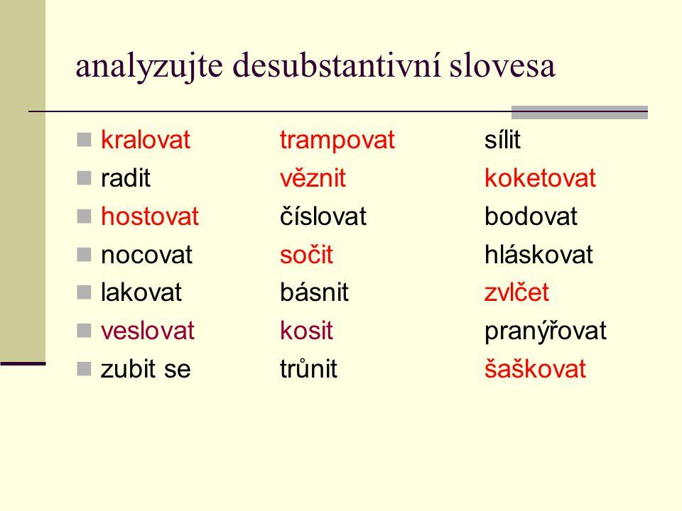 analyzujte desubstantivní slovesa kralovattrampovatsílit raditvěznitkoketovat hostovatčíslovatbodovat nocovatsočit hláskovat lakovat básnit zvlčet ves