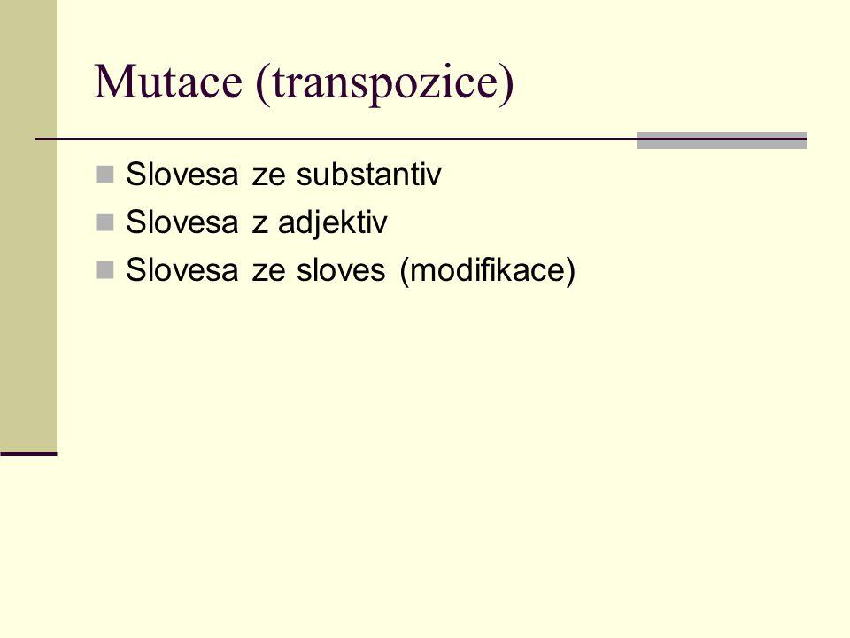 Mutace (transpozice) Slovesa ze substantiv Slovesa z adjektiv Slovesa ze sloves (modifikace)
