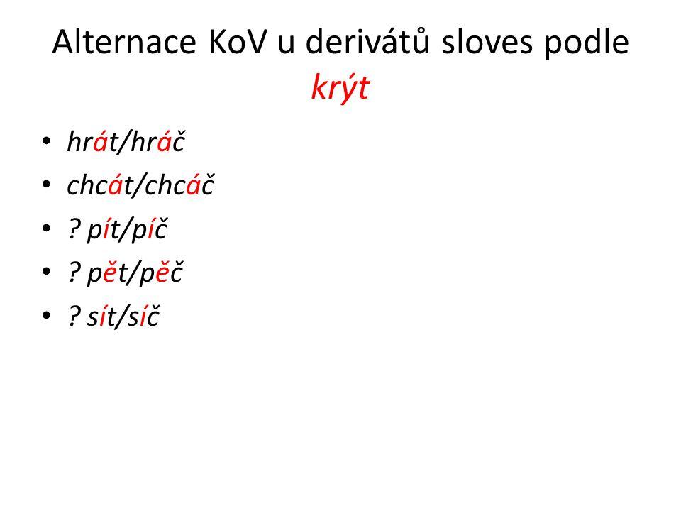 Alternace KoV u derivátů sloves podle krýt hrát/hráč chcát/chcáč ? pít/píč ? pět/pěč ? sít/síč