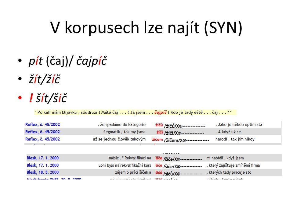 V korpusech lze najít (SYN) pít (čaj)/ čajpíč žít/žíč ! šít/šič