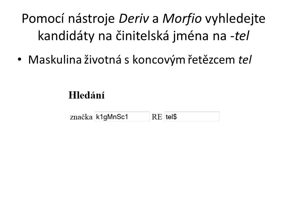Pomocí nástroje Deriv a Morfio vyhledejte kandidáty na činitelská jména na -tel Maskulina životná s koncovým řetězcem tel