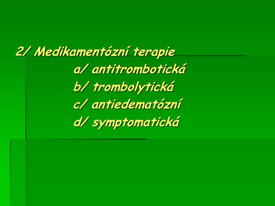 2/ Medikamentózní terapie a/ antitrombotická a/ antitrombotická b/ trombolytická b/ trombolytická c/ antiedematózní c/ antiedematózní d/ symptomatická