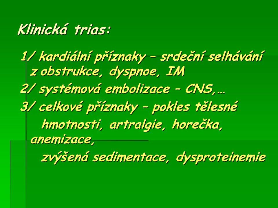 Klinická trias: 1/ kardiální příznaky – srdeční selhávání z obstrukce, dyspnoe, IM 2/ systémová embolizace – CNS,… 3/ celkové příznaky – pokles tělesn