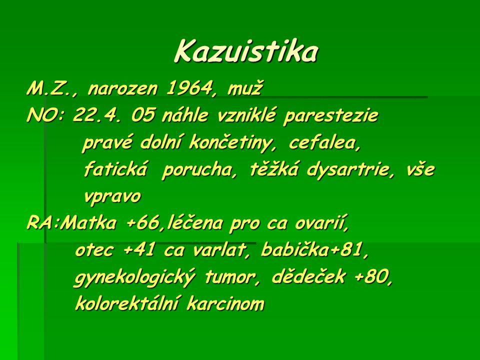 Kazuistika M.Z., narozen 1964, muž NO: 22.4. 05 náhle vzniklé parestezie pravé dolní končetiny, cefalea, pravé dolní končetiny, cefalea, fatická poruc