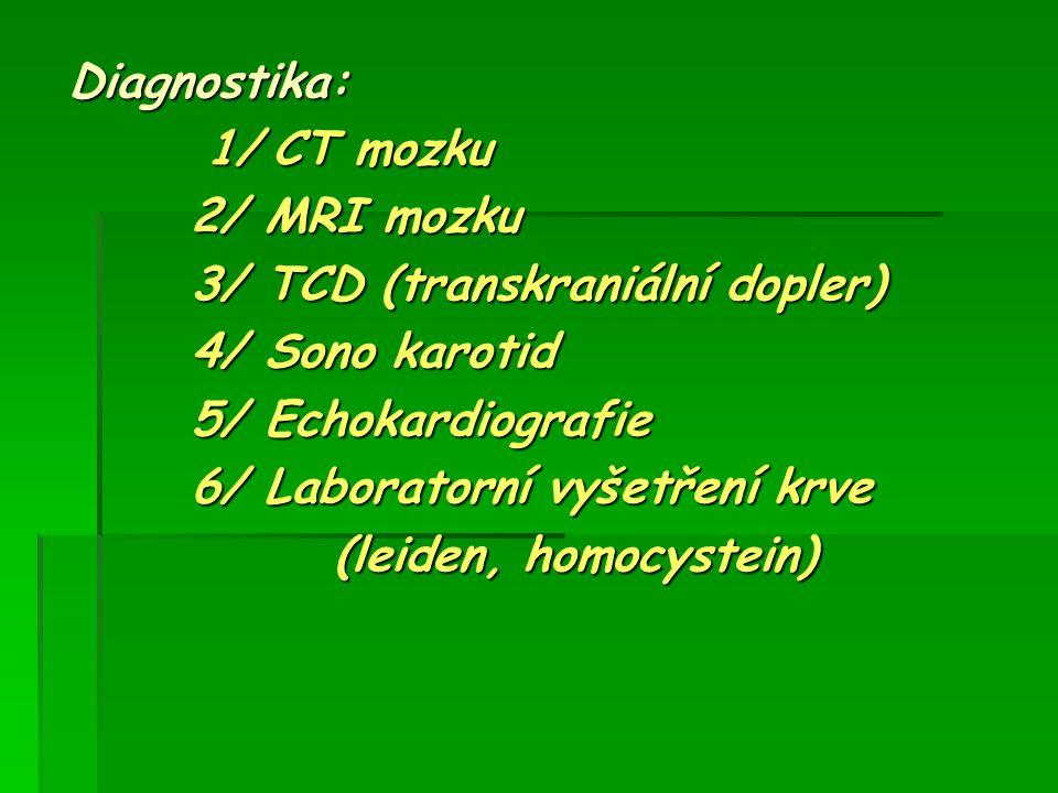Diagnostika: Diagnostika: 1/ CT mozku 1/ CT mozku 2/ MRI mozku 2/ MRI mozku 3/ TCD (transkraniální dopler) 3/ TCD (transkraniální dopler) 4/ Sono karo