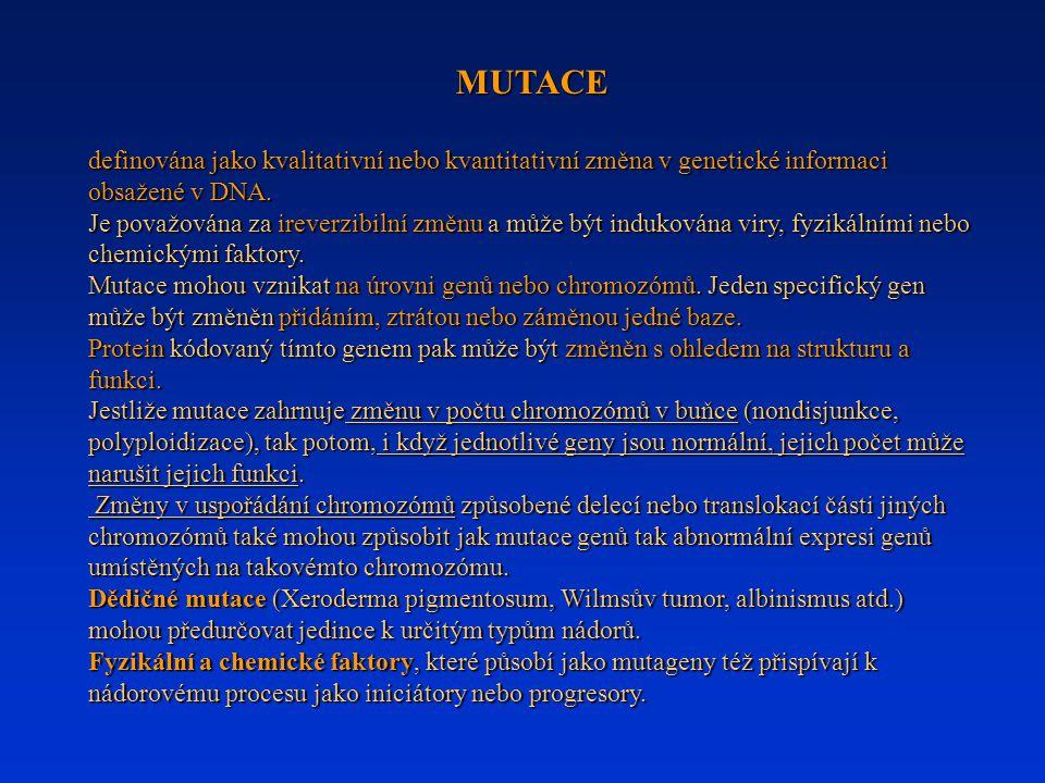 MUTACE definována jako kvalitativní nebo kvantitativní změna v genetické informaci obsažené v DNA. Je považována za ireverzibilní změnu a může být ind