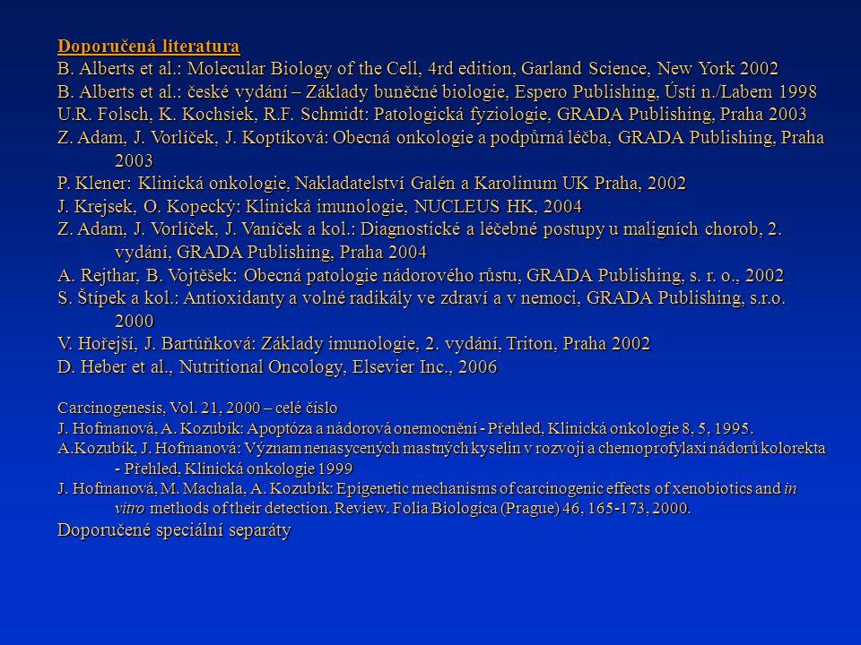 Doporučená literatura B. Alberts et al.: Molecular Biology of the Cell, 4rd edition, Garland Science, New York 2002 B. Alberts et al.: české vydání –