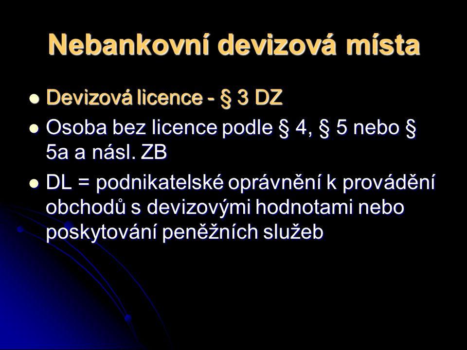 Nebankovní devizová místa Devizová licence - § 3 DZ Devizová licence - § 3 DZ Osoba bez licence podle § 4, § 5 nebo § 5a a násl. ZB Osoba bez licence