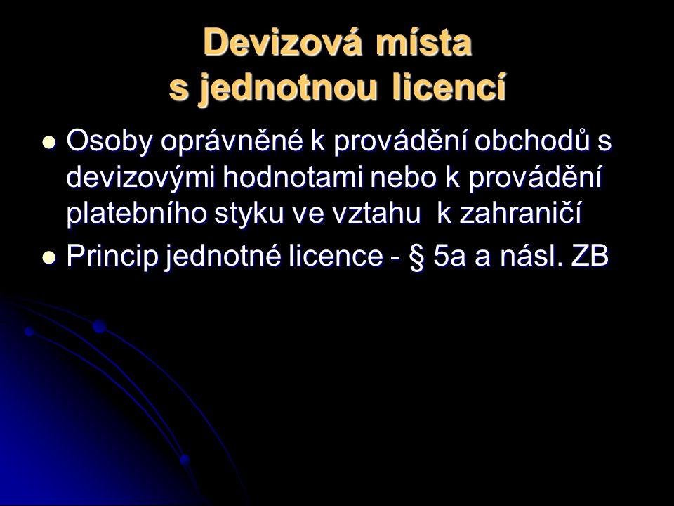 Devizová místa s jednotnou licencí Osoby oprávněné k provádění obchodů s devizovými hodnotami nebo k provádění platebního styku ve vztahu k zahraničí
