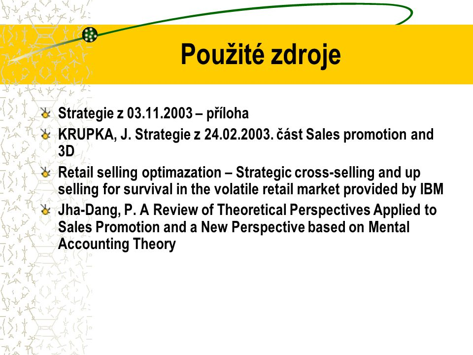 Použité zdroje Strategie z 03.11.2003 – příloha KRUPKA, J. Strategie z 24.02.2003. část Sales promotion and 3D Retail selling optimazation – Strategic