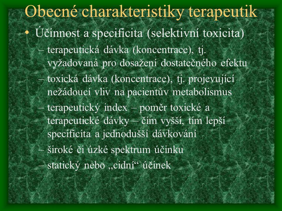 Obecné charakteristiky terapeutik Účinnost a specificita (selektivní toxicita) –terapeutická dávka (koncentrace), tj. vyžadovaná pro dosažení dostateč