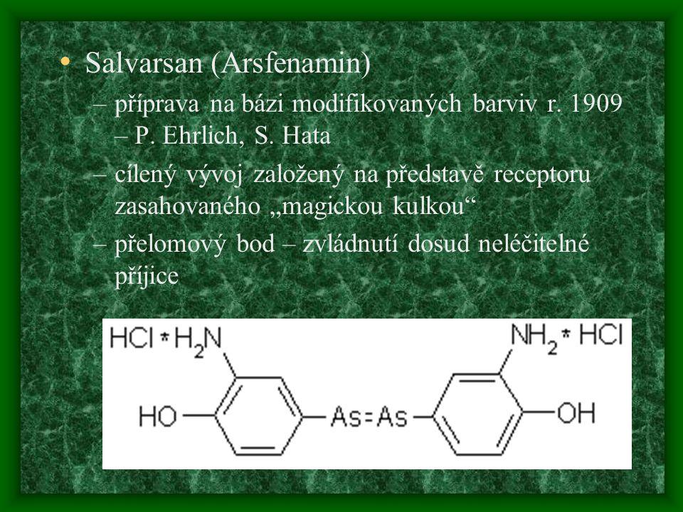Salvarsan (Arsfenamin) –příprava na bázi modifikovaných barviv r. 1909 – P. Ehrlich, S. Hata –cílený vývoj založený na představě receptoru zasahovanéh