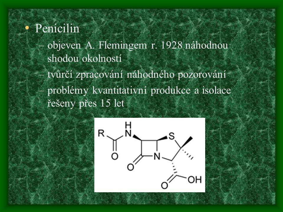 Penicilin –objeven A. Flemingem r. 1928 náhodnou shodou okolností –tvůrčí zpracování náhodného pozorování –problémy kvantitativní produkce a isolace ř