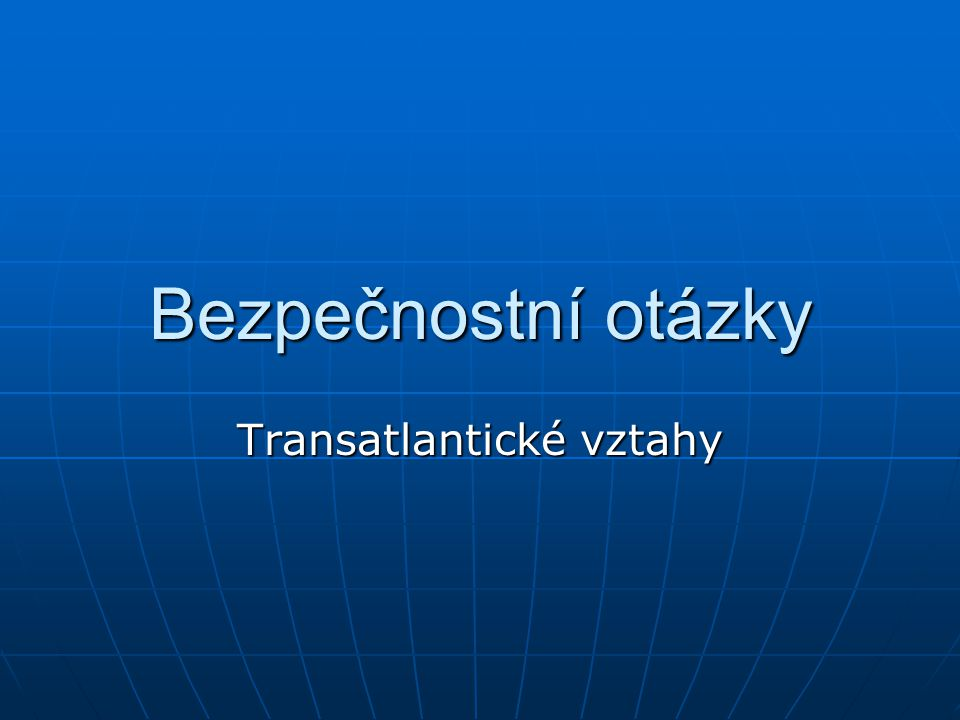 Bezpečnostní otázky Transatlantické vztahy