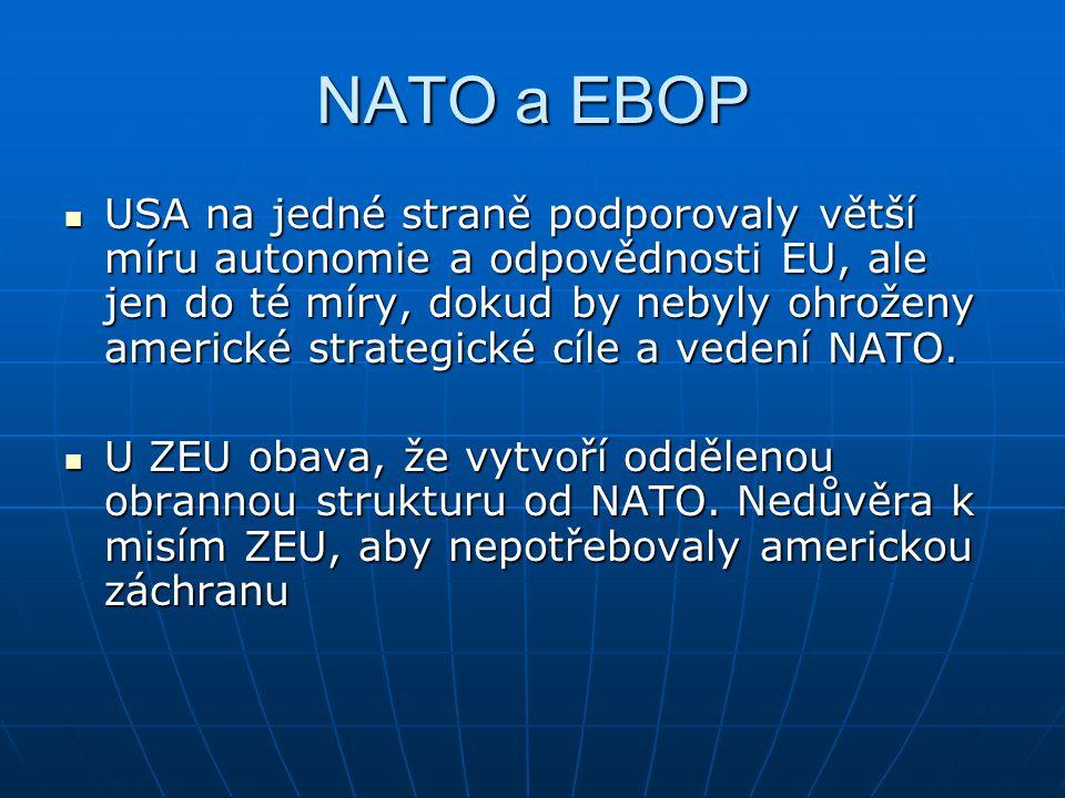 NATO a EBOP USA na jedné straně podporovaly větší míru autonomie a odpovědnosti EU, ale jen do té míry, dokud by nebyly ohroženy americké strategické cíle a vedení NATO.