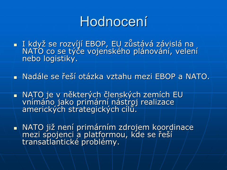 Hodnocení I když se rozvíjí EBOP, EU zůstává závislá na NATO co se týče vojenského plánování, velení nebo logistiky.