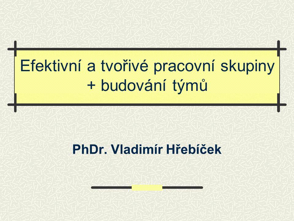 Efektivní a tvořivé pracovní skupiny + budování týmů PhDr. Vladimír Hřebíček