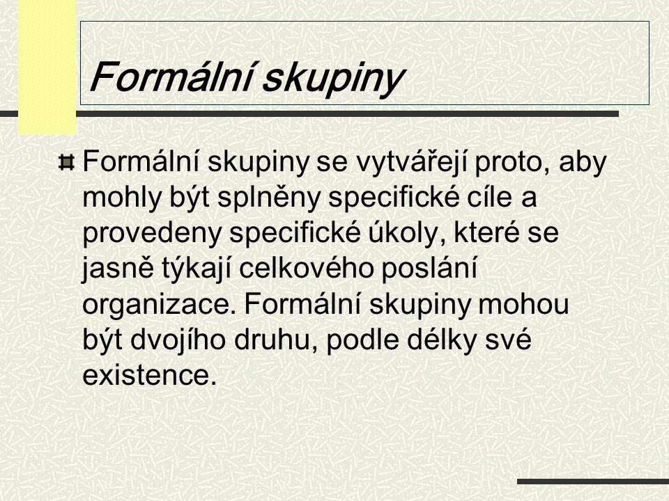 Formální skupiny Formální skupiny se vytvářejí proto, aby mohly být splněny specifické cíle a provedeny specifické úkoly, které se jasně týkají celkov