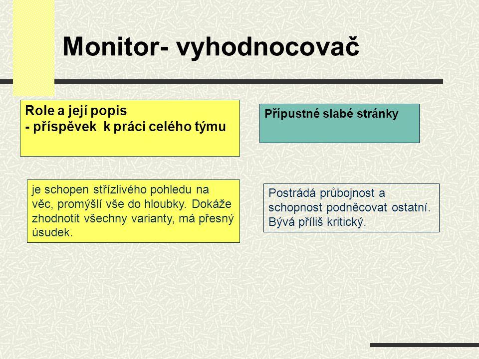 Monitor- vyhodnocovač je schopen střízlivého pohledu na věc, promýšlí vše do hloubky. Dokáže zhodnotit všechny varianty, má přesný úsudek. Postrádá pr