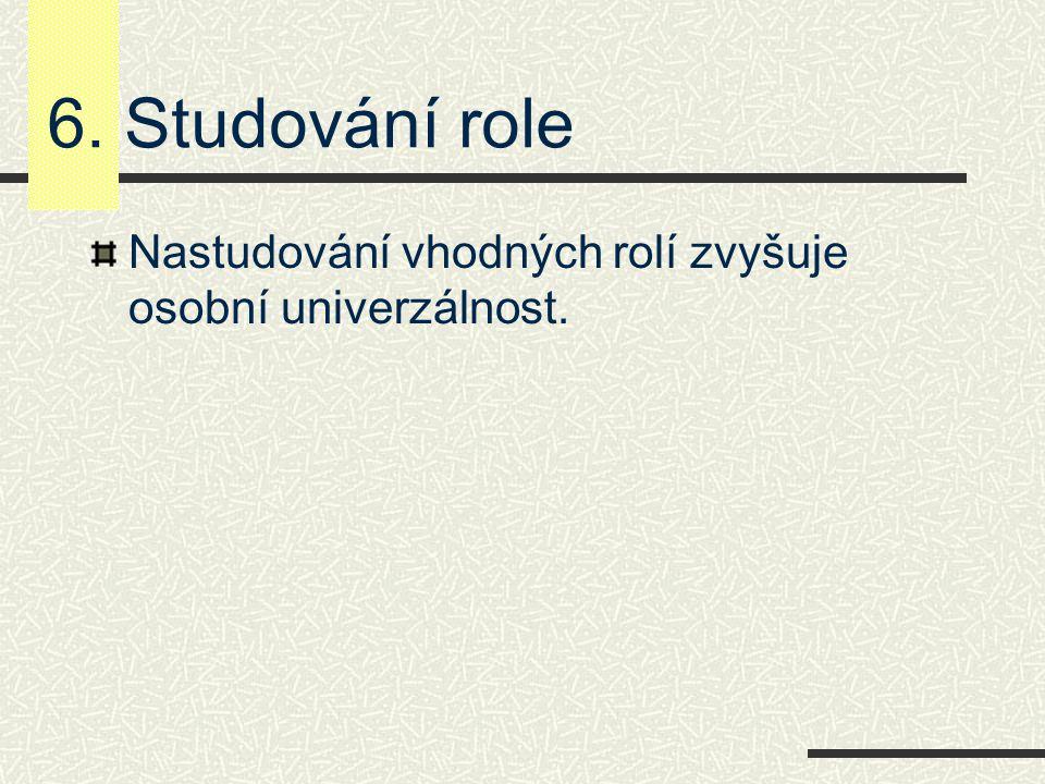 6. Studování role Nastudování vhodných rolí zvyšuje osobní univerzálnost.