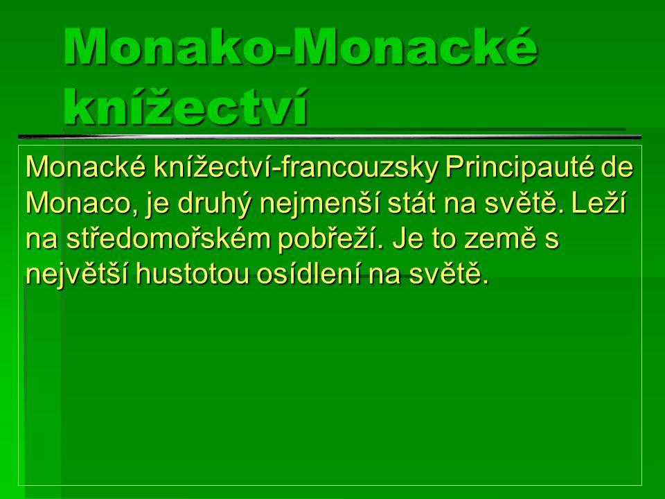 Monako-Monacké knížectví Monacké knížectví-francouzsky Principauté de Monaco, je druhý nejmenší stát na světě. Leží na středomořském pobřeží. Je to ze