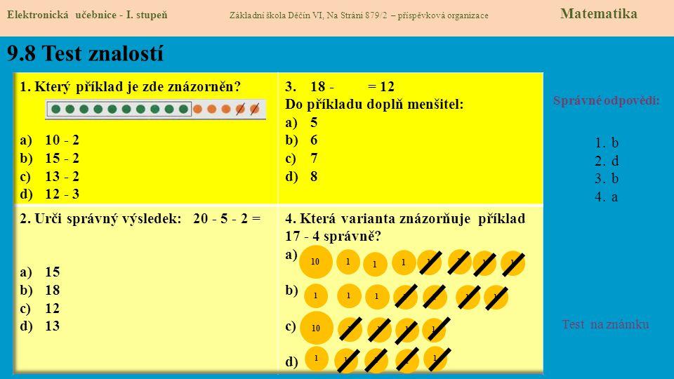 9.8 Test znalostí Správné odpovědi: 1.b 2.d 3.b 4.a Test na známku Elektronická učebnice - I. stupeň Základní škola Děčín VI, Na Stráni 879/2 – příspě