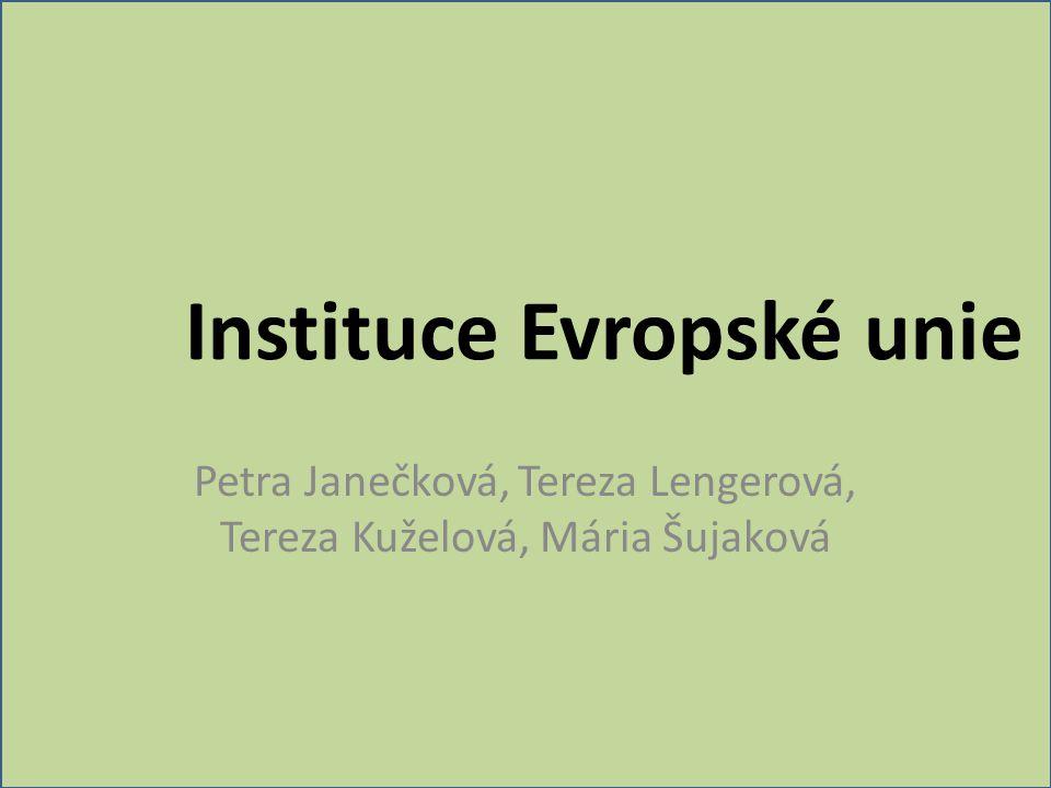 Instituce Evropské unie Petra Janečková, Tereza Lengerová, Tereza Kuželová, Mária Šujaková