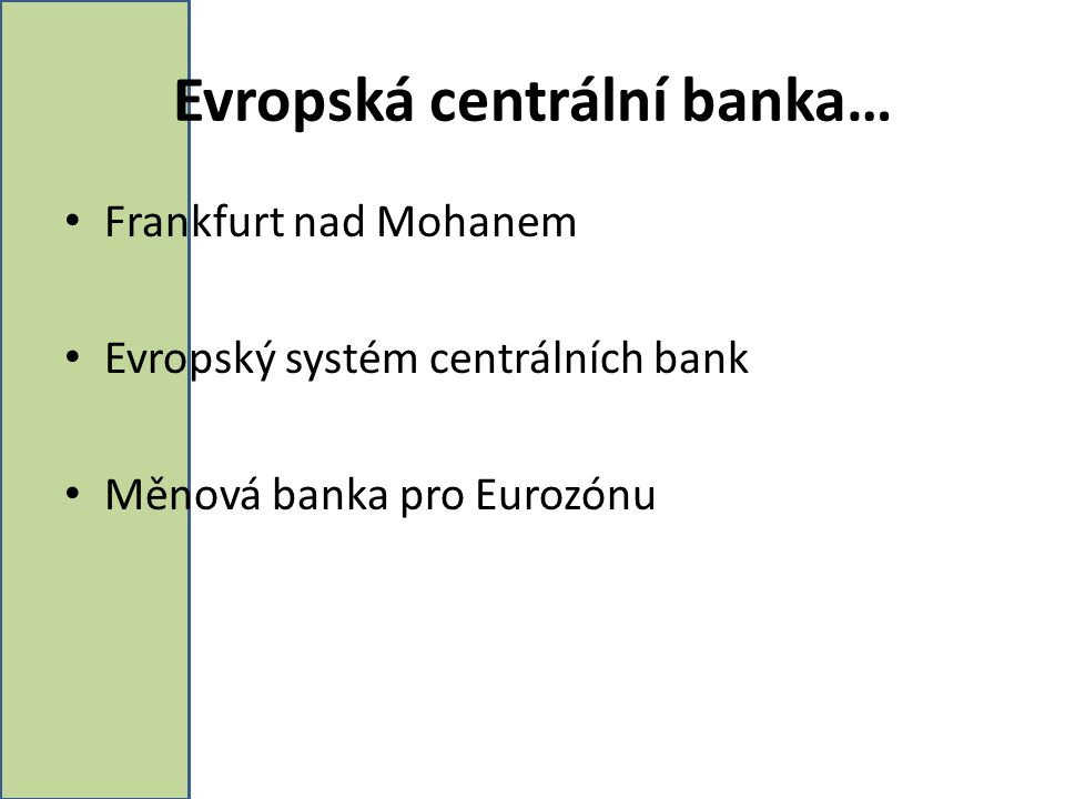 Evropská centrální banka… Frankfurt nad Mohanem Evropský systém centrálních bank Měnová banka pro Eurozónu