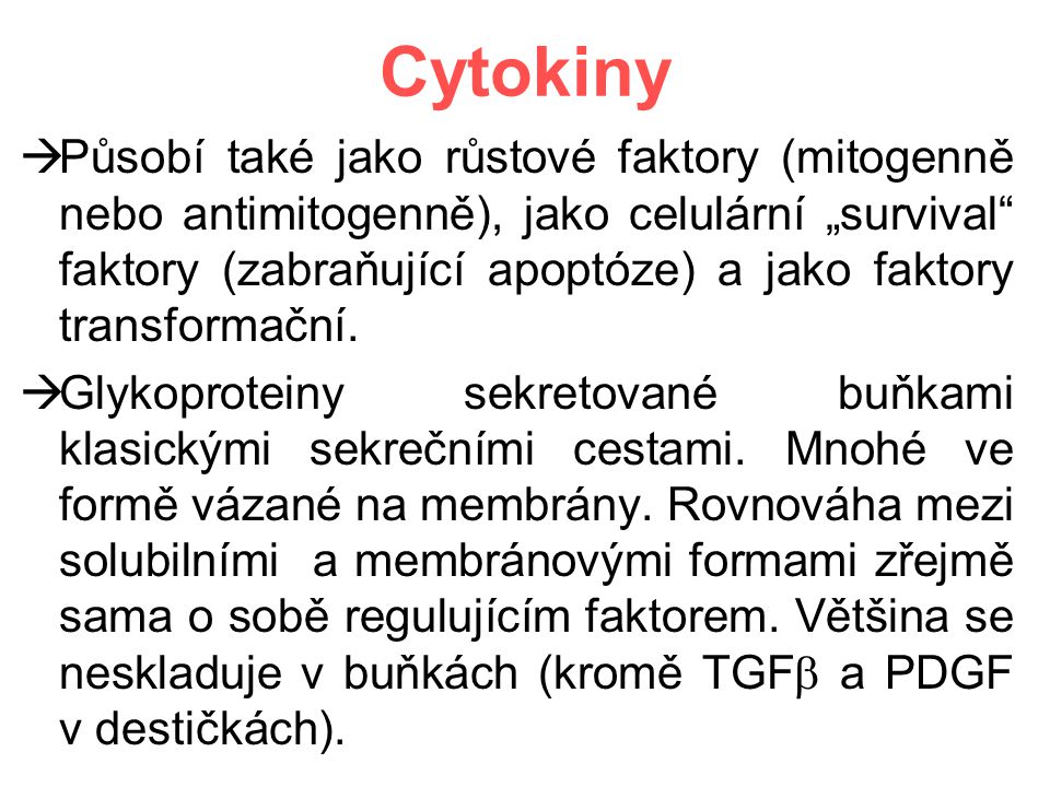 """Cytokiny  Působí také jako růstové faktory (mitogenně nebo antimitogenně), jako celulární """"survival"""" faktory (zabraňující apoptóze) a jako faktory tr"""
