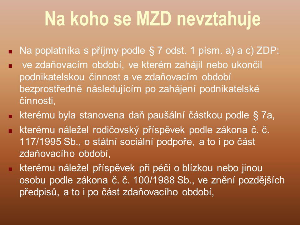 Na koho se MZD nevztahuje Na poplatníka s příjmy podle § 7 odst.
