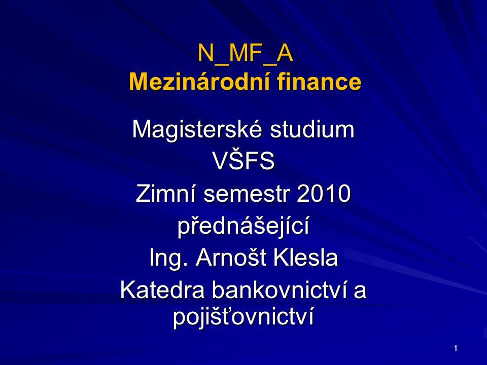 N_MF_A Mezinárodní finance Magisterské studium VŠFS Zimní semestr 2010 přednášející Ing.