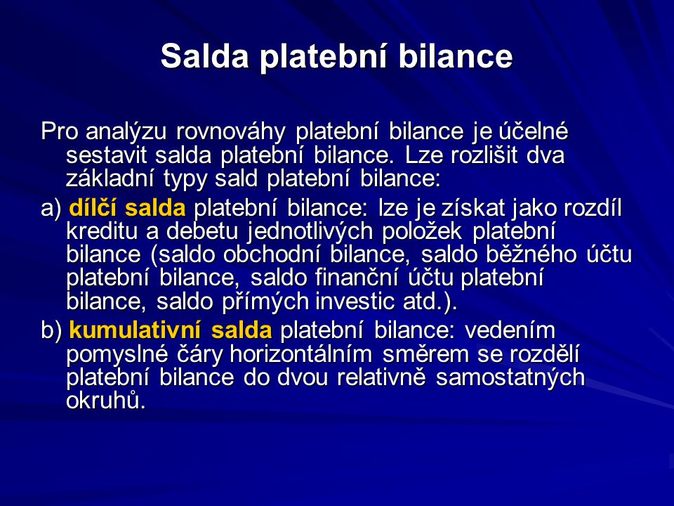 Salda platební bilance Pro analýzu rovnováhy platební bilance je účelné sestavit salda platební bilance.