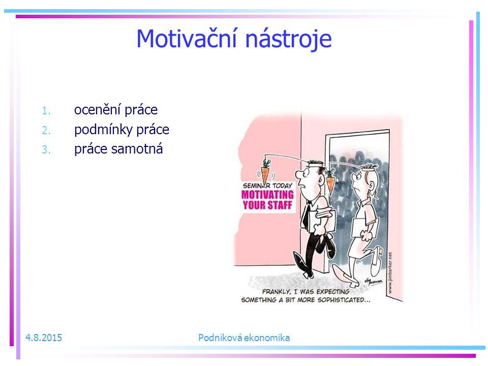 Motivační nástroje 1. ocenění práce 2. podmínky práce 3. práce samotná 4.8.2015Podniková ekonomika