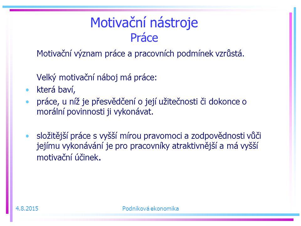 Motivační nástroje Práce Motivační význam práce a pracovních podmínek vzrůstá.