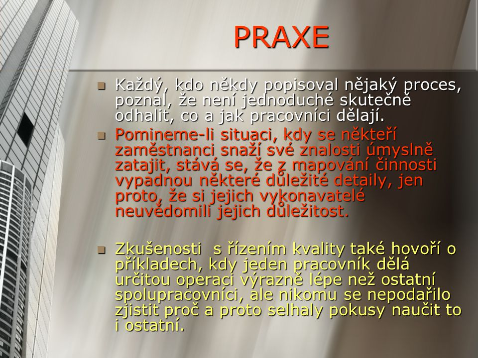 PRAXE Každý, kdo někdy popisoval nějaký proces, poznal, že není jednoduché skutečně odhalit, co a jak pracovníci dělají. Každý, kdo někdy popisoval ně