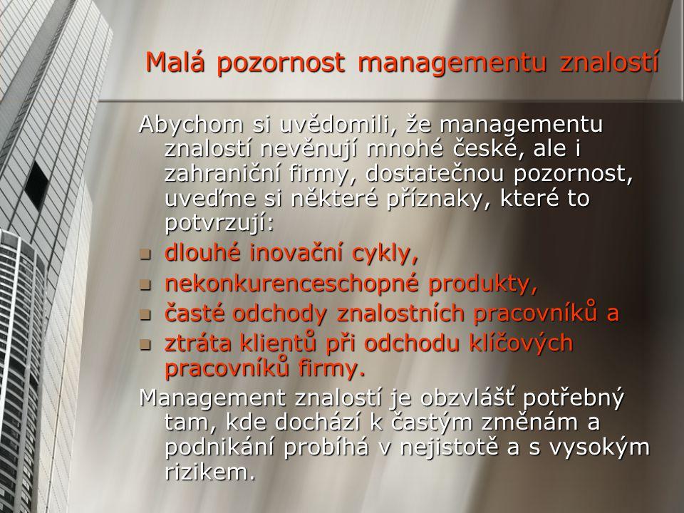 Malá pozornost managementu znalostí Abychom si uvědomili, že managementu znalostí nevěnují mnohé české, ale i zahraniční firmy, dostatečnou pozornost,
