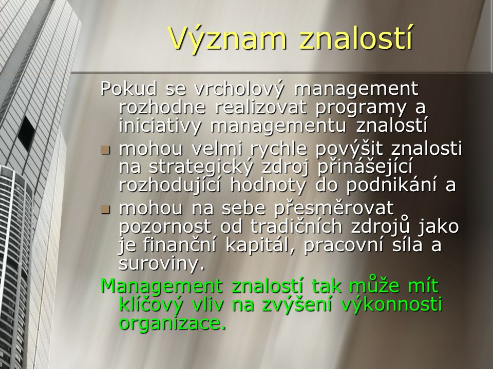 Význam znalostí Pokud se vrcholový management rozhodne realizovat programy a iniciativy managementu znalostí mohou velmi rychle povýšit znalosti na st