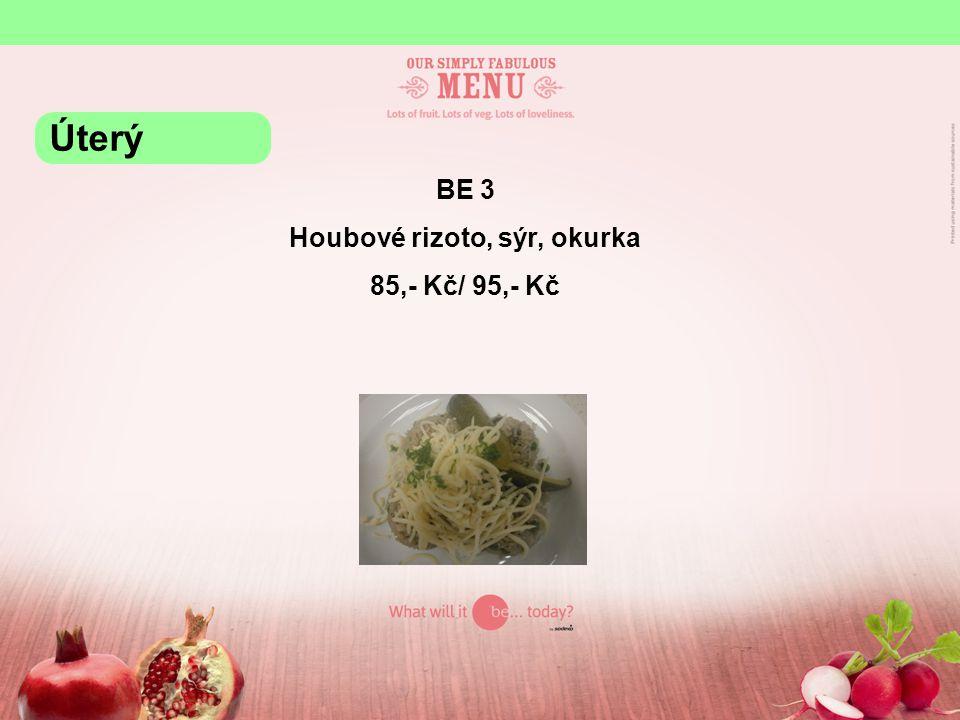 BE 3 Houbové rizoto, sýr, okurka 85,- Kč/ 95,- Kč Úterý