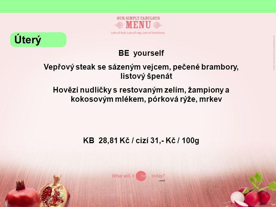 BE yourself Vepřový steak se sázeným vejcem, pečené brambory, listový špenát Hovězí nudličky s restovaným zelím, žampiony a kokosovým mlékem, pórková
