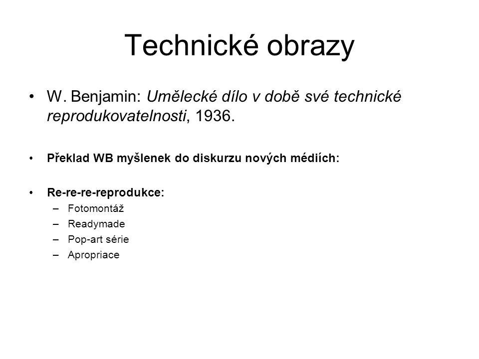 Technické obrazy W. Benjamin: Umělecké dílo v době své technické reprodukovatelnosti, 1936. Překlad WB myšlenek do diskurzu nových médiích: Re-re-re-r