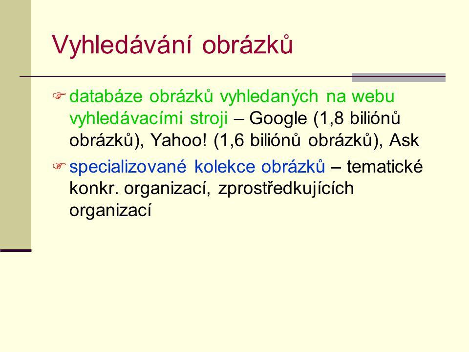 Vyhledávání obrázků  databáze obrázků vyhledaných na webu vyhledávacími stroji – Google (1,8 biliónů obrázků), Yahoo.