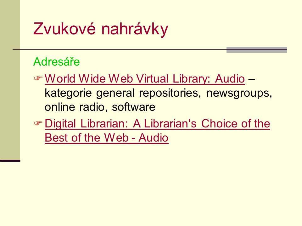 Zvukové nahrávky Adresáře  World Wide Web Virtual Library: Audio – kategorie general repositories, newsgroups, online radio, software World Wide Web
