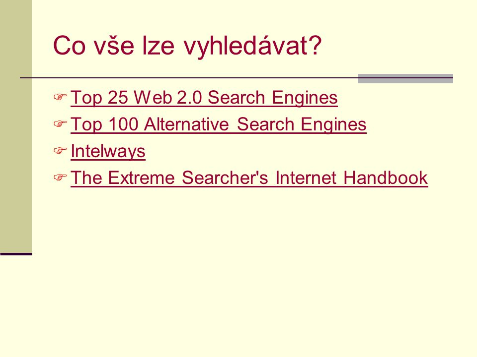 Co vše lze vyhledávat?  Top 25 Web 2.0 Search Engines Top 25 Web 2.0 Search Engines  Top 100 Alternative Search Engines Top 100 Alternative Search E
