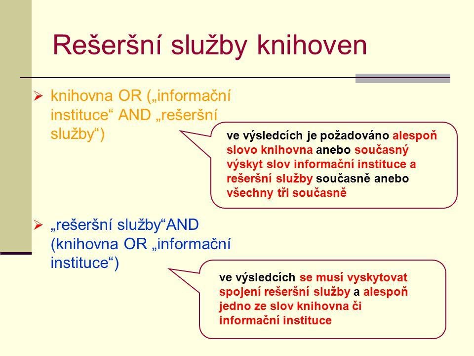 """Rešeršní služby knihoven  knihovna OR (""""informační instituce AND """"rešeršní služby )  """"rešeršní služby AND (knihovna OR """"informační instituce ) ve výsledcích je požadováno alespoň slovo knihovna anebo současný výskyt slov informační instituce a rešeršní služby současně anebo všechny tři současně ve výsledcích se musí vyskytovat spojení rešeršní služby a alespoň jedno ze slov knihovna či informační instituce"""