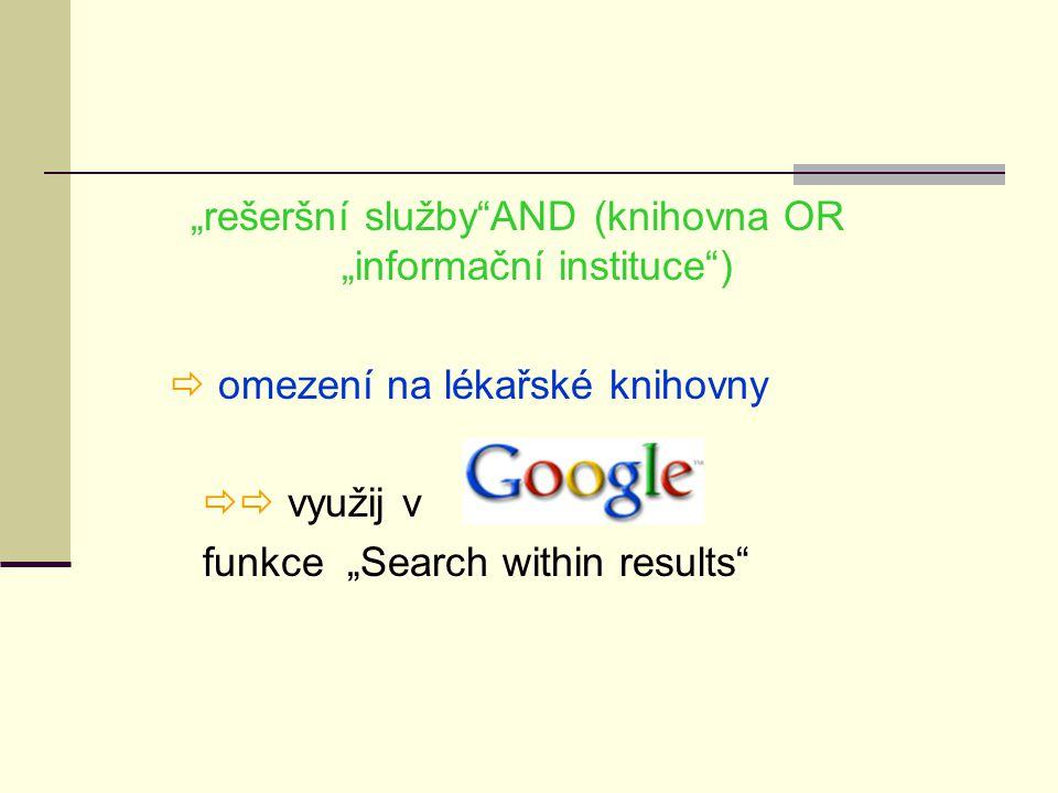 """""""rešeršní služby AND (knihovna OR """"informační instituce )  omezení na lékařské knihovny  využij v funkce """"Search within results"""