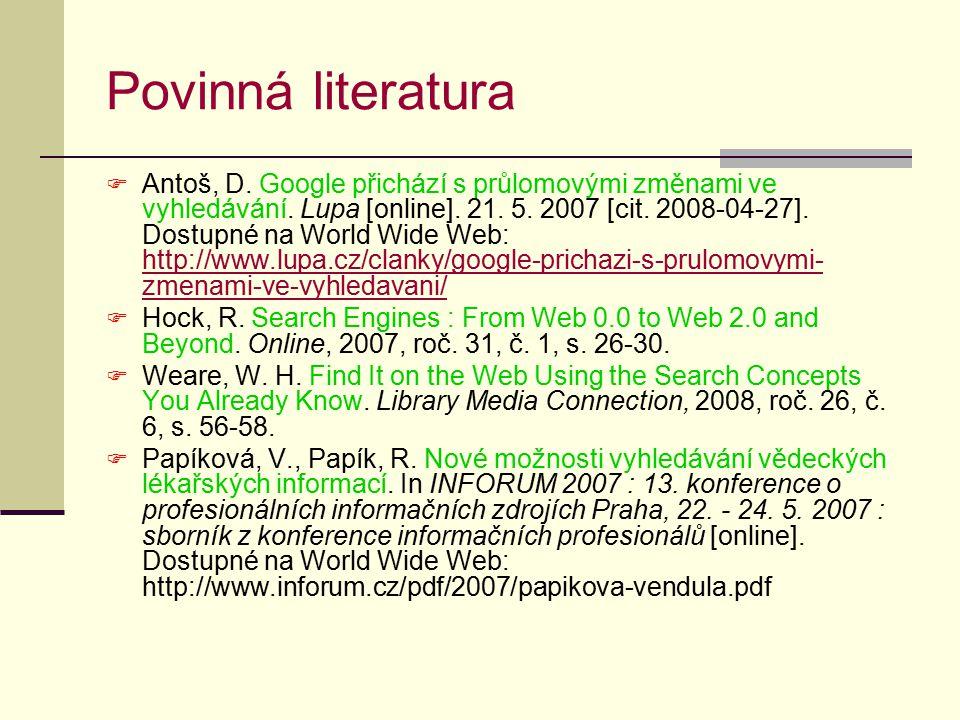 Povinná literatura  Antoš, D.Google přichází s průlomovými změnami ve vyhledávání.
