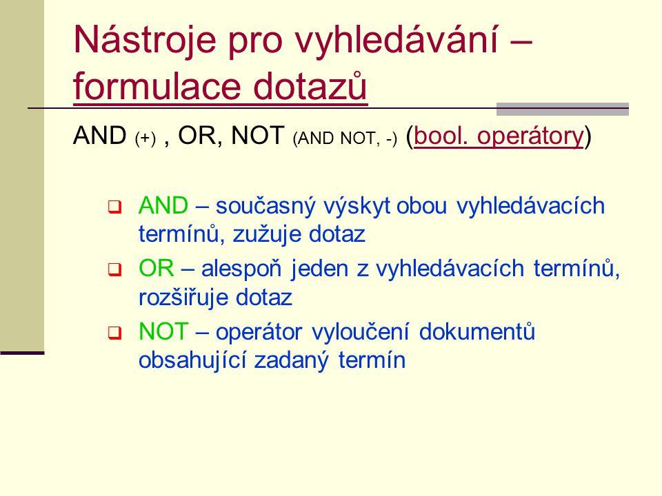 Nástroje pro vyhledávání – formulace dotazů formulace dotazů AND (+), OR, NOT (AND NOT, -) (bool.