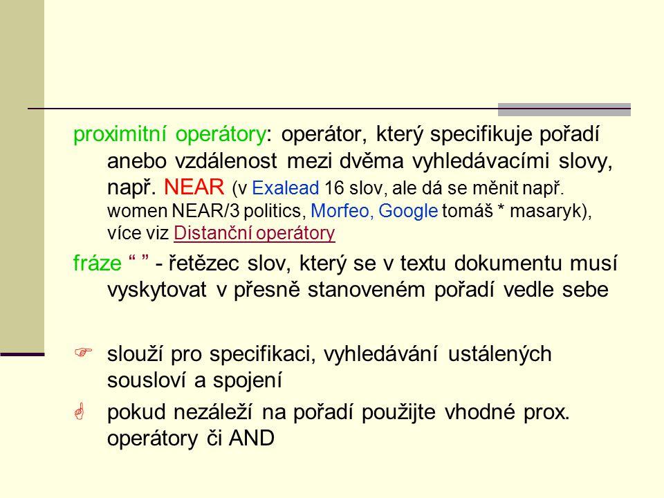 proximitní operátory: operátor, který specifikuje pořadí anebo vzdálenost mezi dvěma vyhledávacími slovy, např.