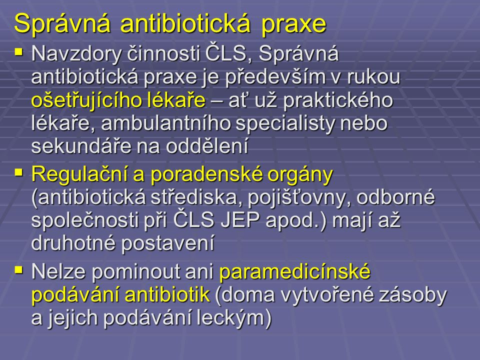Správná antibiotická praxe  Navzdory činnosti ČLS, Správná antibiotická praxe je především v rukou ošetřujícího lékaře – ať už praktického lékaře, am
